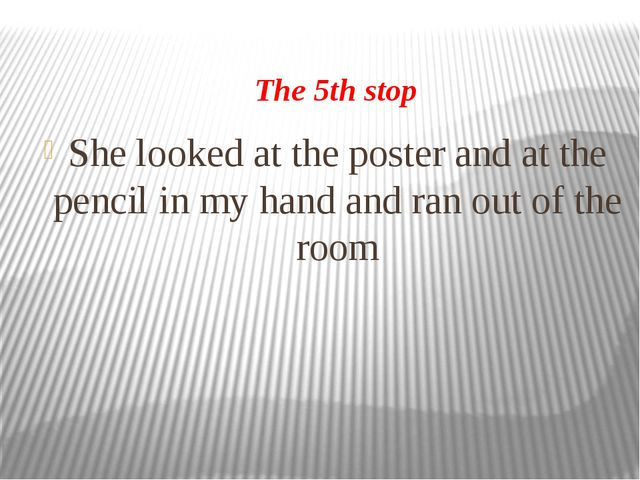 The 5th stop She looked at the poster and at the pencil in my hand and ran ou...