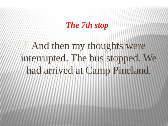 The 7th stop And then my thoughts were interrupted. The bus stopped. We had a...