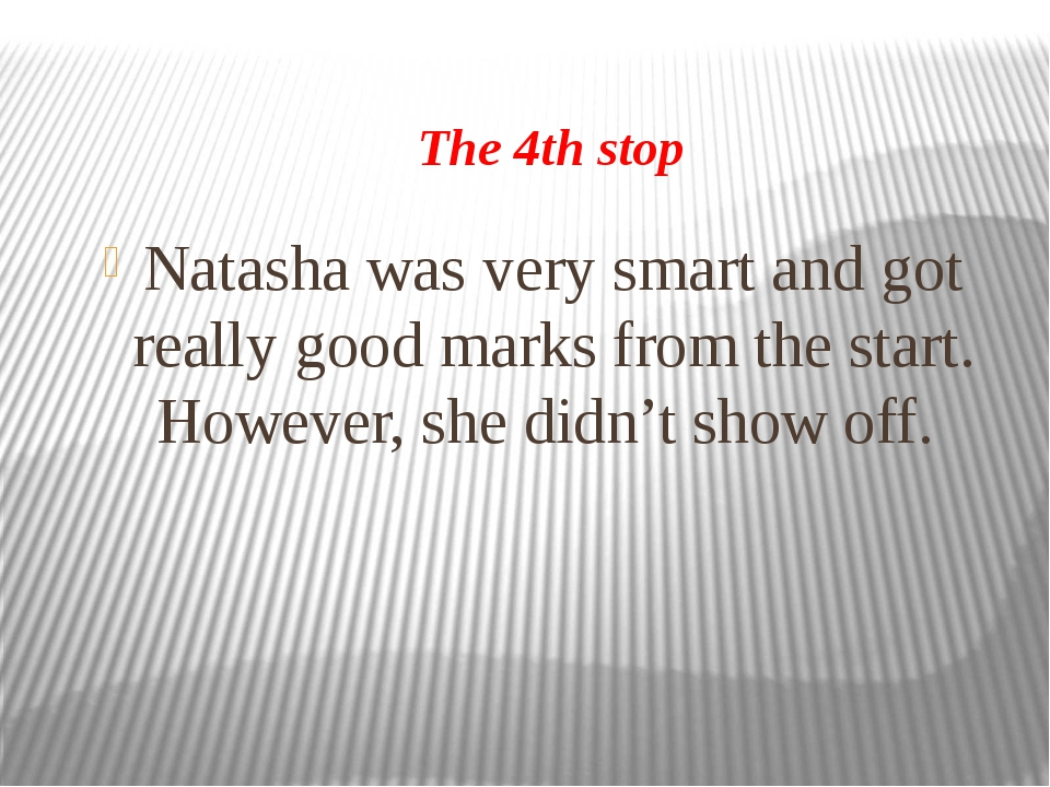 The 4th stop Natasha was very smart and got really good marks from the start....