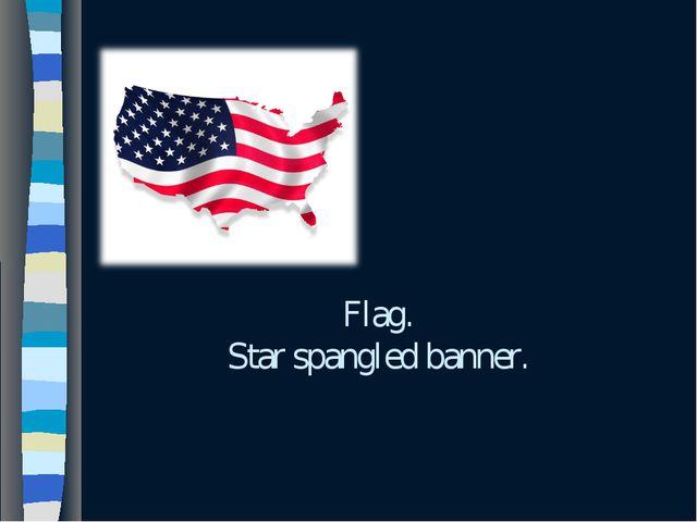 Flag. Star spangled banner.