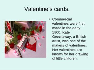 Valentine's cards. Commercial valentines were first made in the early 1800. K