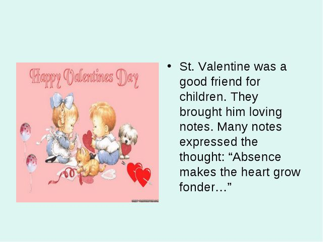St. Valentine was a good friend for children. They brought him loving notes....