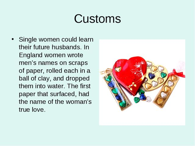 Customs Single women could learn their future husbands. In England women wrot...