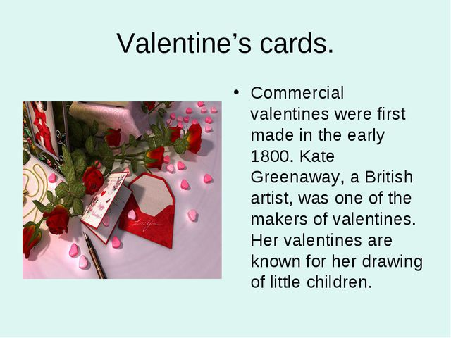Valentine's cards. Commercial valentines were first made in the early 1800. K...