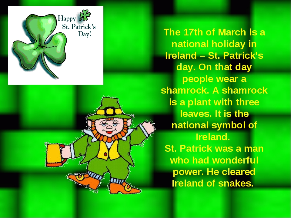 The 17th of March is a national holiday in Ireland – St. Patrick's day. On th...