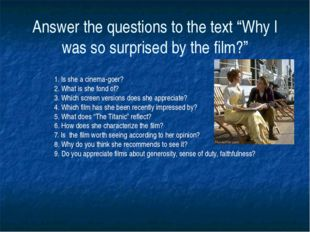 """Answer the questions to the text """"Why I was so surprised by the film?"""" 1. Is"""