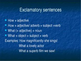 Exclamatory sentences How + adjective How + adjective/ adverb + subject +verb