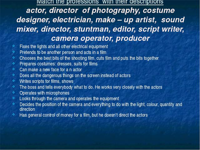 Match the professions with their descriptions actor, director of photography,...