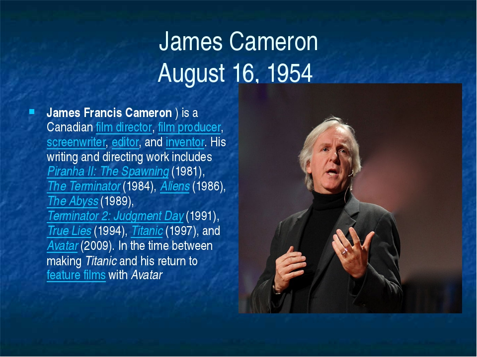 James Cameron August 16, 1954 James Francis Cameron ) is a Canadian film dire...