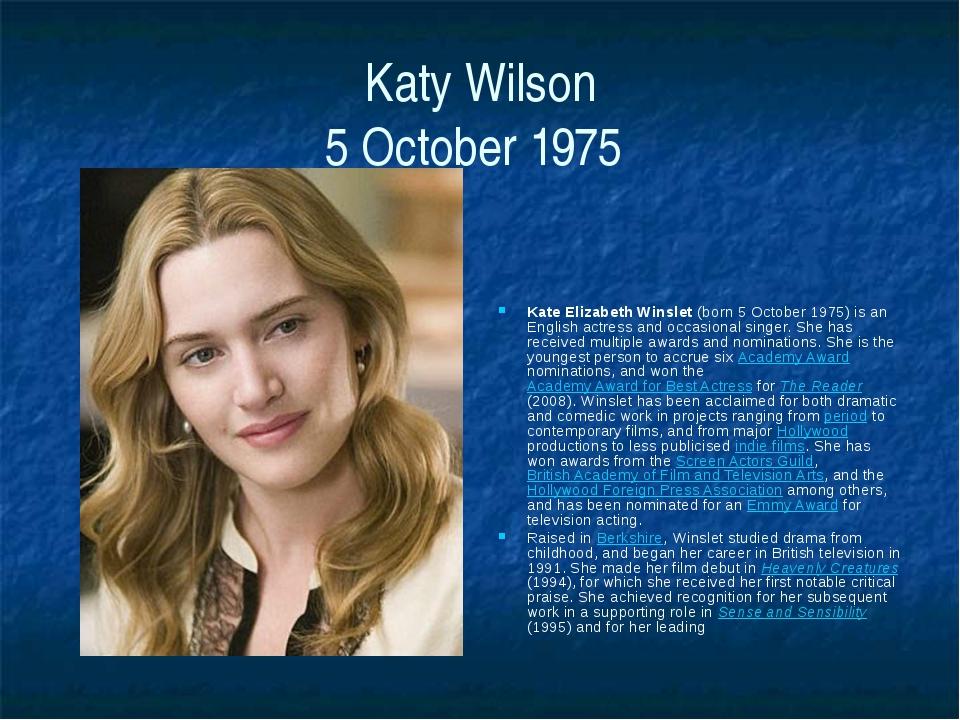 Katy Wilson 5 October 1975 Kate Elizabeth Winslet (born 5 October 1975) is an...