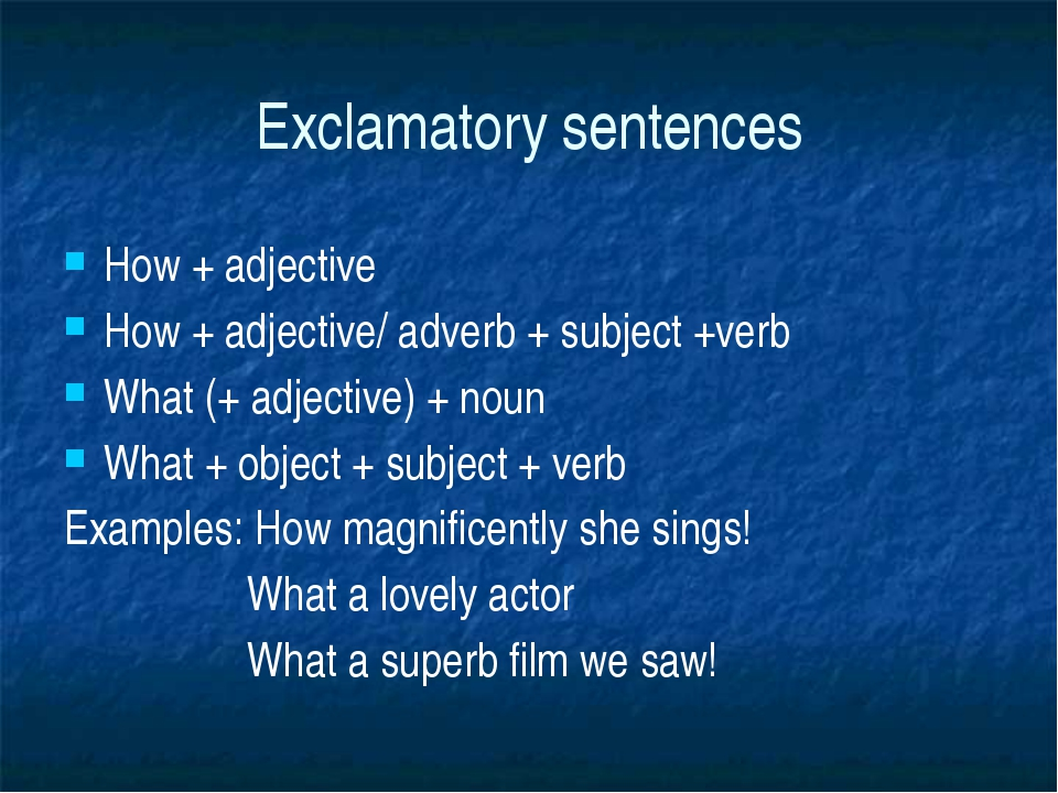 Exclamatory sentences How + adjective How + adjective/ adverb + subject +verb...
