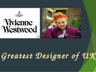 The Greatest Designer of UK