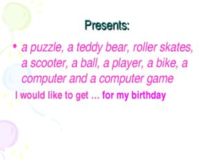 Presents: a puzzle, a teddy bear, roller skates, a scooter, a ball, a player,