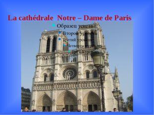 La cathédrale Notre – Dame de Paris