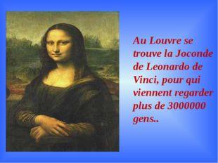 Au Louvre se trouve la Joconde de Leonardo de Vinci, pour qui viennent regard