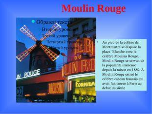 Moulin Rouge Au pied de la colline de Montmartre se dispose la place Blanche