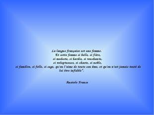 La langue française est une femme. Et cette femme si belle, si fière, si mode