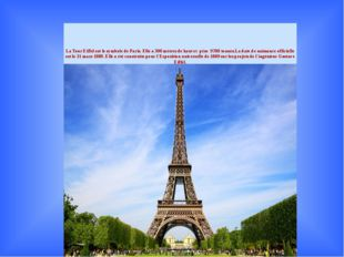 La Tour Eiffel est le symbole de Paris. Elle a 300 mètres de haut et pèse 97