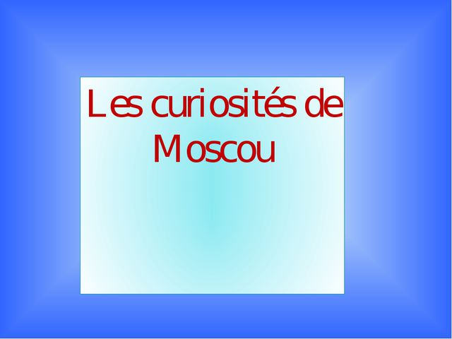 Les curiosités de Moscou