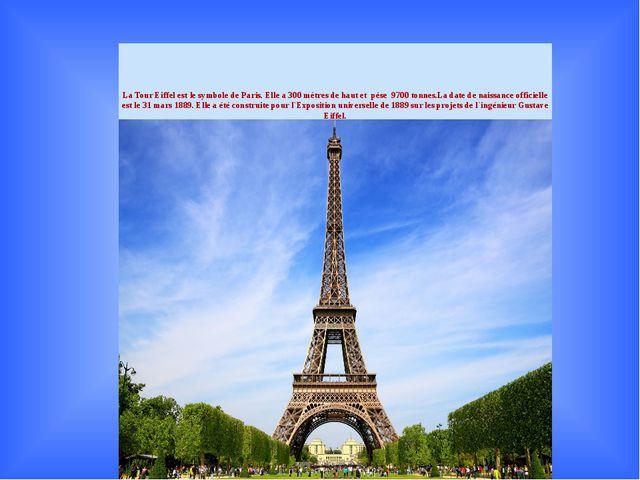 La Tour Eiffel est le symbole de Paris. Elle a 300 mètres de haut et pèse 97...