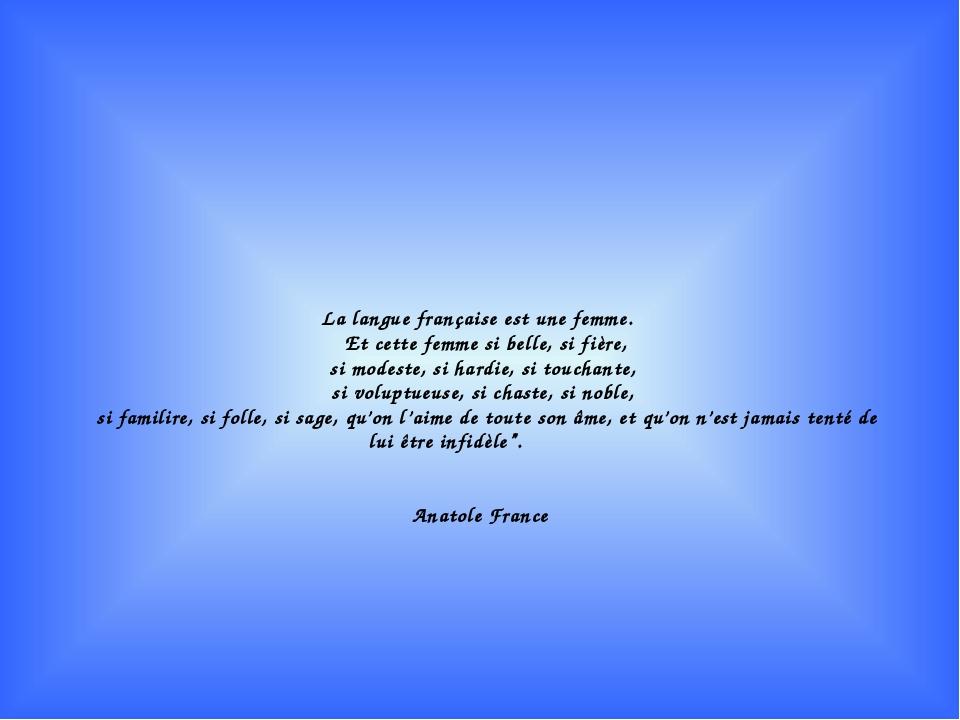 La langue française est une femme. Et cette femme si belle, si fière, si mode...