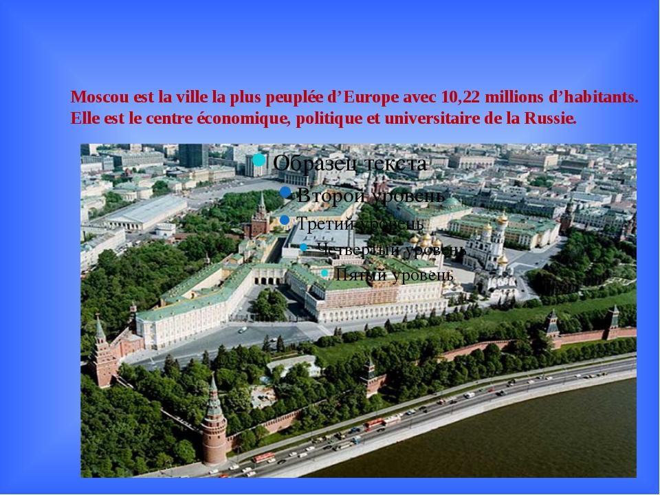 Moscou est la ville la plus peuplée d'Europe avec 10,22 millions d'habitants....