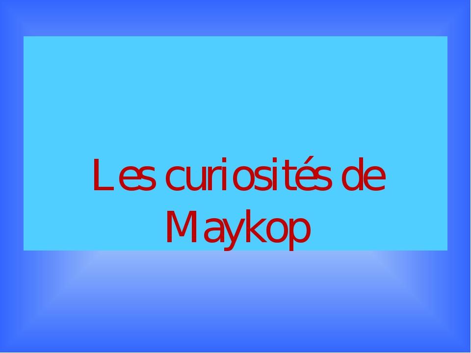 Les curiosités de Maykop