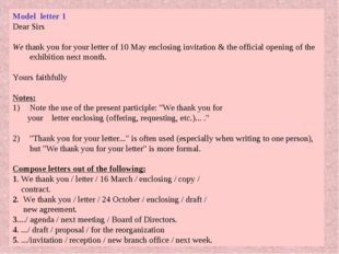 Model letter 1 Dear Sirs We thank you for your letter of 10 May enclosing inv