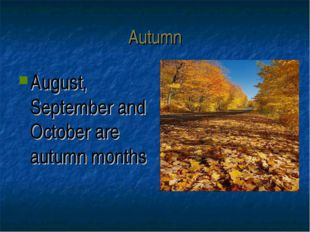 Autumn August, September and October are autumn months