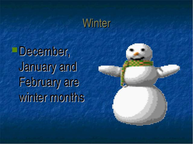 Winter December, January and February are winter months