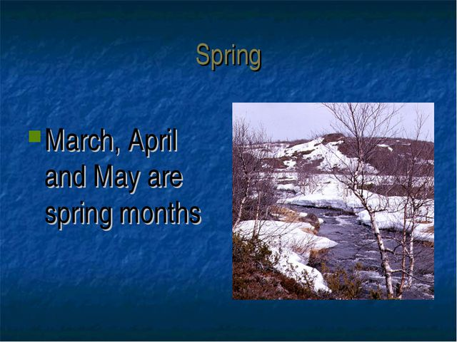 Spring March, April and May are spring months