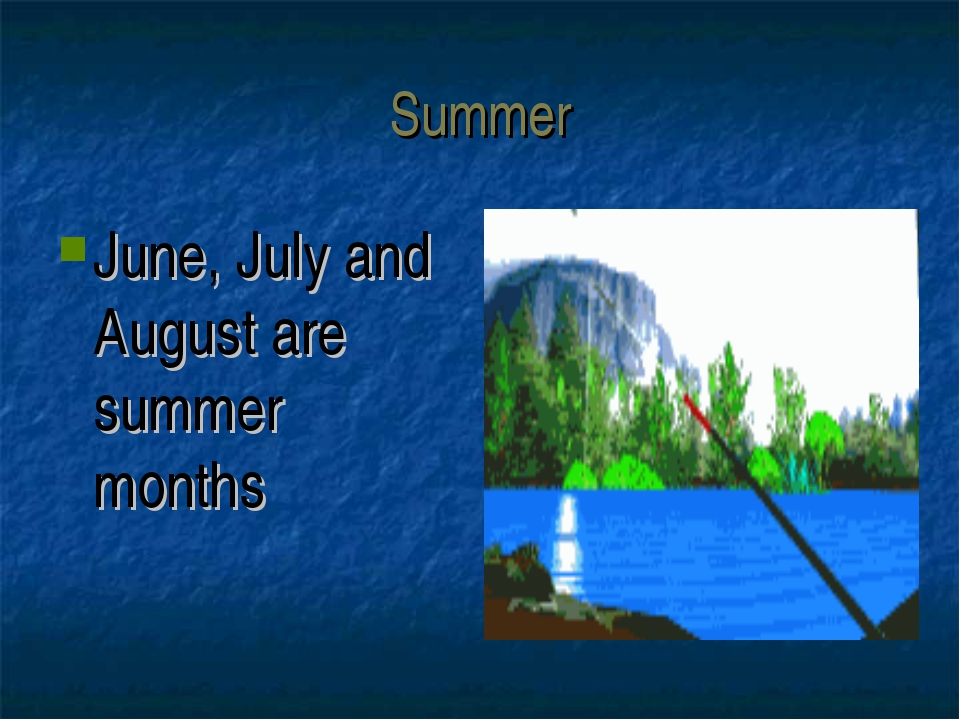 Summer June, July and August are summer months