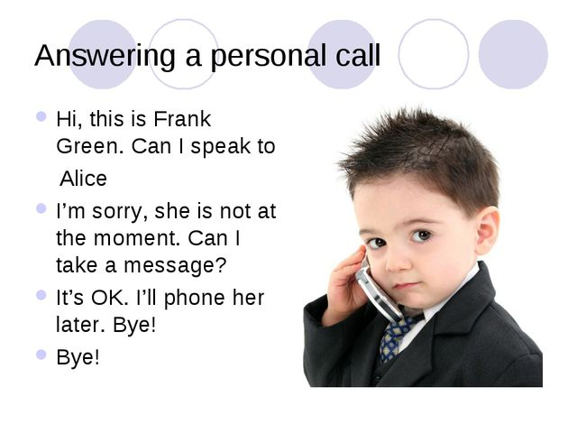 Answering a personal call Hi, this is Frank Green. Can I speak to Alice I'm s...