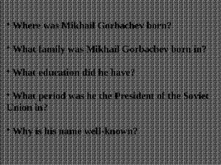 Where was Mikhail Gorbachev born? What family was Mikhail Gorbachev born in?