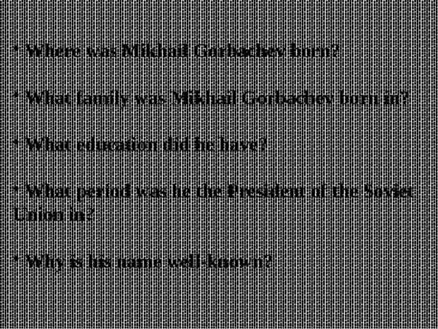 Where was Mikhail Gorbachev born? What family was Mikhail Gorbachev born in?...