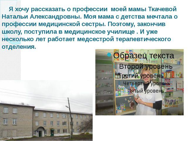 Я хочу рассказать о профессии моей мамы Ткачевой Натальи Александровны. Моя...