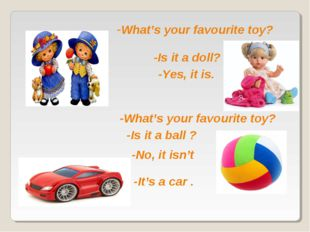 -What's your favourite toy? -Is it a doll? -What's your favourite toy? -Is it