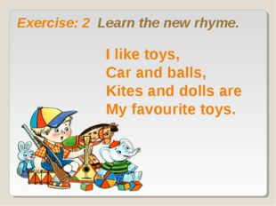 Exercise: 2 Learn the new rhyme. I like toys, Car and balls, Kites and dolls