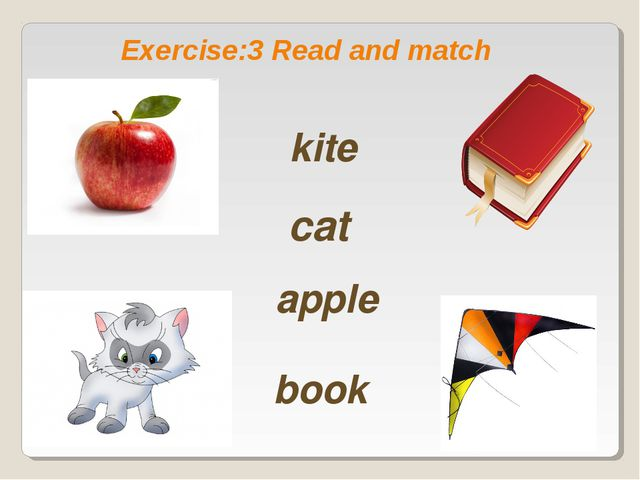 Exercise:3 Read and match cat book apple kite