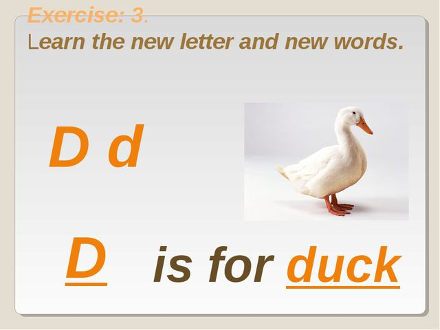 Exercise: 3. Learn the new letter and new words. is for duck D d D