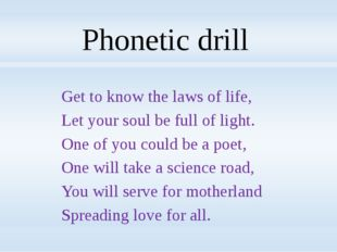 Phonetic drill Get to know the laws of life, Let your soul be full of light.