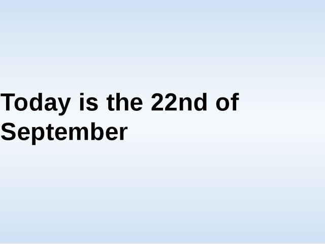 Today is the 22nd of September