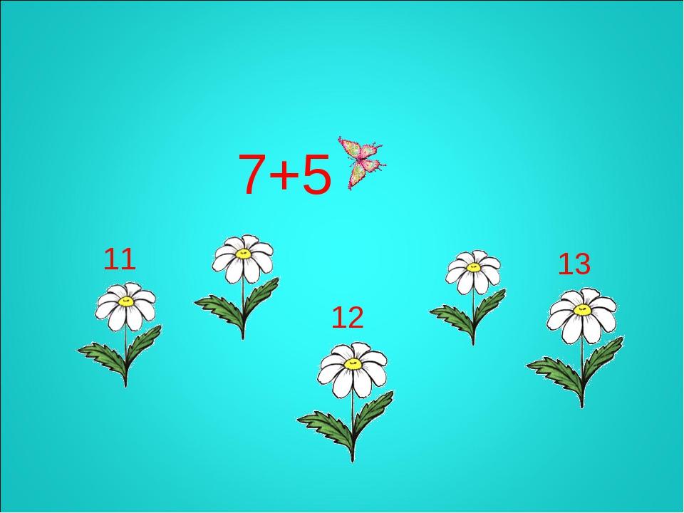 7+5 13 12 11
