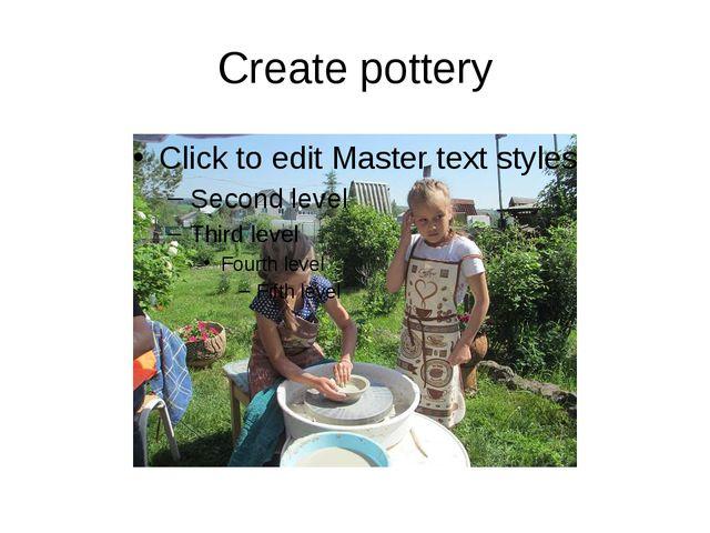 Create pottery