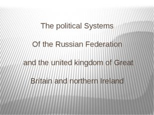 The political Systems Of the Russian Federation and the united kingdom of Gre