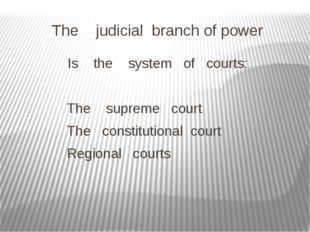 The judicial branch of power Is the system of courts: The supreme court The c