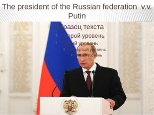 The president of the Russian federation v.v. Putin