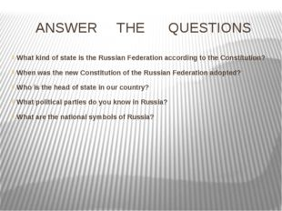ANSWER THE QUESTIONS What kind of state is the Russian Federation according t