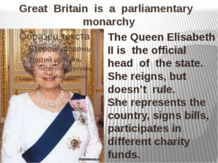 Great Britain is a parliamentary monarchy The Queen Elisabeth II is the offic
