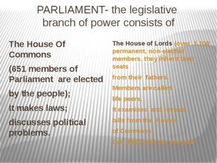 PARLIAMENT- the legislative branch of power consists of The House Of Commons
